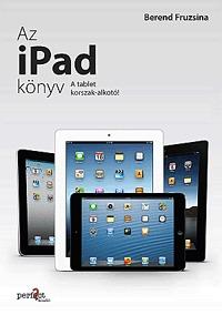 Berend Fruzsina: Az iPad könyv - A tabletkorszak-alkotó -  (Könyv)