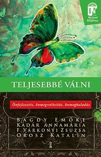 Orosz Katalin, Dr. Bagdy Emőke, Kádár Annamária, F. Várkonyi Zsuzsa: Teljesebbé válni - Önfejlesztés, önmegvalósítás, önmeghaladás -  (Könyv)