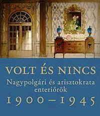Somlai Tibor: Volt és nincs - Nagypolgári és arisztokrata enteriőrök 1900-1945 -  (Könyv)