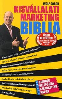 Wolf Gábor: Kisvállalati marketing Biblia -  (Könyv)
