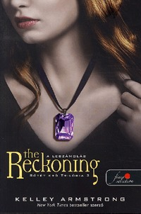 Kelley Armstrong: The Reckoning - A leszámolás - Sötét erő trilógia 3. - Sötét erő trilógia 3. -  (Könyv)