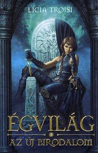 Licia Troisi: Égvilág 3. - Az Új Birodalom - III. könyv -  (Könyv)