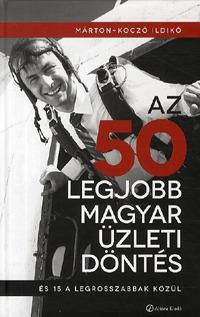 Márton-Koczó Ildikó: Az 50 legjobb magyar üzleti döntés, és 15 a legrosszabbak közül - És 15 a legrosszabbak közül -  (Könyv)