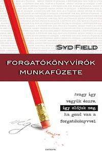 Syd Field: Forgatókönyvírók munkafüzete - Avagy így vesszük észre, így oldjuk meg, ha gond van a forgatókönyvvel -  (Könyv)