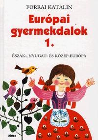 Forrai Katalin: Európai gyermekdalok 1. - Észak-, Nyugat- és Közép-Európa - Észak-, Nyugat-és Közép-Európa -  (Könyv)