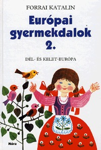 Forrai Katalin: Európai gyermekdalok 2. - Dél- és Kelet-Európa -  (Könyv)