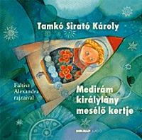 Tamkó Sirató Károly: Medirám királylány mesélő kertje -  (Könyv)