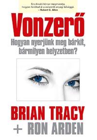 Ron Arden, Brian Tracy: Vonzerő - Hogyan nyerjünk meg bárkit, bármilyen helyzetben? -  (Könyv)