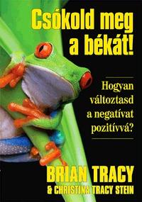 Christina Tracy Stein, Brian Tracy: Csókold meg a békát! - Hogyan változtasd a negatívat pozitívvá? -  (Könyv)