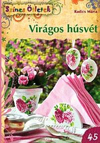Radics Mária: Virágos húsvét - Színes Ötletek 45. -  (Könyv)