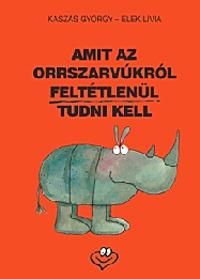Kaszás György: Amit az orrszarvúkról feltétlenül tudni kell -  (Könyv)