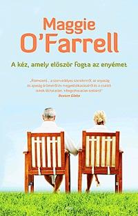Maggie O'Farrell: A kéz, amely először fogta az enyémet -  (Könyv)