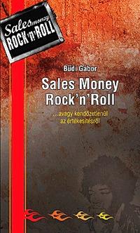 Bűdi Gábor: Sales Money Rock'n'Roll ...avagy kendőzetlenül az értékesítésről -  (Könyv)