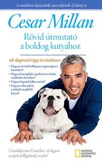 Cesar Millan: Rövid útmutató a boldog kutyához - 98 alapvető tipp és módszer (Könyv)