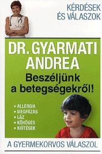 Dr. Gyarmati Andrea: Beszéljünk a betegségekről! -  (Könyv)