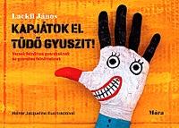 Lackfi János: Kapjátok el Tüdő Gyuszit! - Versek felnőttes gyerekeknek és gyerekes felnőtteknek -  (Könyv)