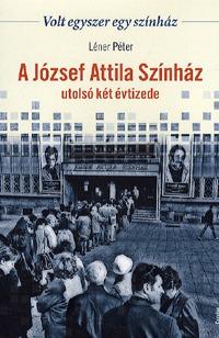 Léner Péter: Volt egyszer egy színház - A József Attila Színház utolsó két évtizede (Könyv)