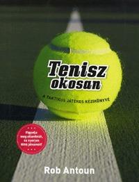 Rob Antoun: Tenisz okosan - A taktikus játékos kézikönyve -  (Könyv)