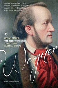 Bryan Magge: Wagner világképe - A nagy operák filozófiai háttere -  (Könyv)