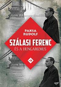 Paksa Rudolf: Szálasi Ferenc és a hungarizmus -  (Könyv)