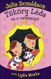 Julia Donaldson: Tüköry Léda és a varázscipő -  (Könyv)