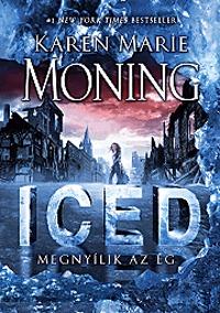 Karen Marie Moning: ICED - Megnyílik az ég - Dani O'Malley krónikák 1. -  (Könyv)