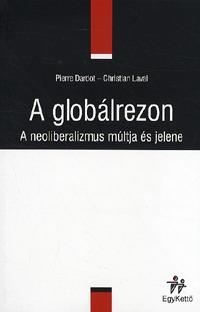 Christian Laval, Pierre Dardot: A globálrezon - A neoliberalizmus múltja és jelene -  (Könyv)