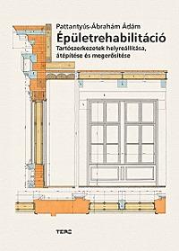 Pattantyús-Ábrahám Ádám: Épületrehabilitáció - Tartószerkezetek helyreállítása, átépítése és megerősítése -  (Könyv)