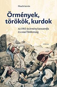 Flesch István: Örmények, törökök, kurdok - Az 1915-ös örmény katasztrófa és a mai Törökország -  (Könyv)