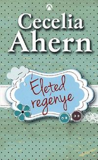Cecelia Ahern: Életed regénye -  (Könyv)