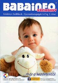 Ratkó Tünde: Babainfo kézikönyv I. - Kézikönyv szülőknek- Gyermekbetegsége A-Z-ig - Kézikönyv szülőknek - Gyermekbetegségek A-Z-ig. I. kötet. -  (Könyv)