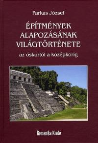Dr. Farkas József: Építmények alapozásának világtörténete - Az őskortól a középkorig -  (Könyv)