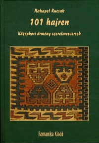 Nahapet Kucsak: 101 hajren - Középkori örmény szerelmesversek - Középkori örmény szerelmesversek -  (Könyv)