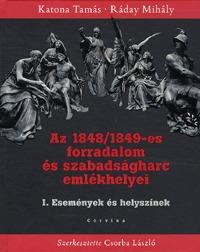 Katona Tamás, Ráday Mihály: Az 1848/1849-es forradalom és szabadságharc emlékhelyei I. - Események és helyszínek - Események és helyszínek -  (Könyv)