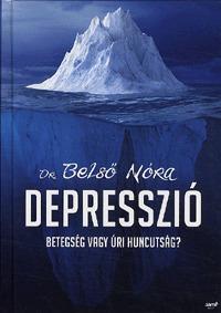 Dr. Belső Nóra: Depresszió - Betegség vagy úri huncutság? - Betegség vagy úri huncutság? -  (Könyv)