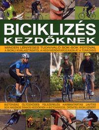 Edward Pickering: Biciklizés kezdőknek - Minden lényeges tudnivaló sok-sok fotóval -  (Könyv)