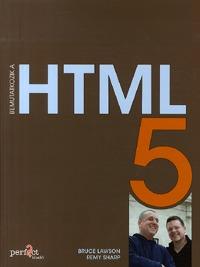 Bruce Lawson, Remy Sharp: Bemutatkozik a HTML 5 -  (Könyv)