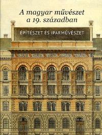 Sisa József: A magyar művészet a 19. században - Építészet és iparművészet - Építészet és iparművészet -  (Könyv)