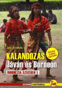 Joó András: Kalandozás Jáván és Borneón - Indonézia szívében 1. -  (Könyv)