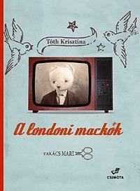 Tóth Krisztina, Takács Mari: A londoni mackók -  (Könyv)