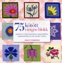 Lesley Stanfield: 75 kötött virágos blokk - Gyönyörű minták takarókhoz, kiegészítőkhöz és sok minden máshoz - Gyönyörű minták takarókhoz, kiegészítőkhöz, babatakarókhoz és sok minden máshoz -  (Könyv)