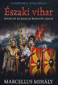 Marcellus Mihály: Északi vihar - Marcus Aurelius Pannóniában -  (Könyv)