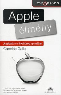 Carmine Gallo: Apple-élmény - A példátlan márkahűség nyomában -  (Könyv)