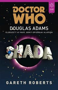 Gareth Roberts: Shada - Douglas Adams elveszett Ki vagy, doki? - epizódjai alapján -  (Könyv)