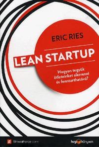 Eric Ries: Lean startup - Hogyan tegyük ötleteinket sikeressé és fenntarthatóvá? -  (Könyv)