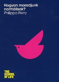 Philippa Perry: Hogyan maradjunk normálisak? -  (Könyv)