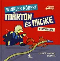 Winkler Róbert, Baranyai B. András: Márton és Micike a tűzoltóknál -  (Könyv)