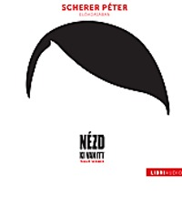 Timur Vermes: Nézd, ki van itt - Scherer Péter előadásában -  (Könyv)