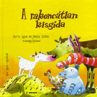 Áprily Lajos, Jékely Zoltán: A rakoncátlan kisgida - Áprily Lajos és Jékely Zoltán mesegyűjtései -  (Könyv)