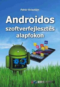 Fehér Krisztián: Androidos szoftverfejlesztés alapfokon -  (Könyv)